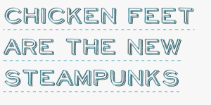 crafts are the new crafts: chicken feet are the new steampunks