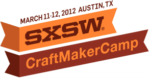 sxsw interactive 2012 craft maker camp