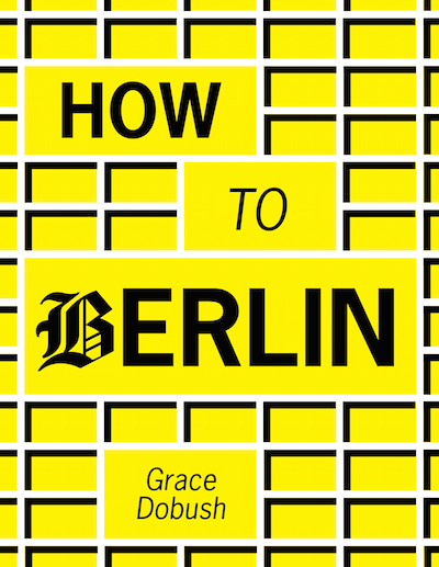 how to berlin, a book by grace dobush